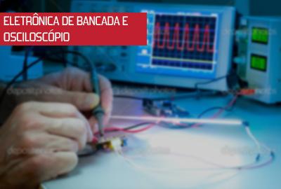 Eletrônica de Bancada e Osciloscópio